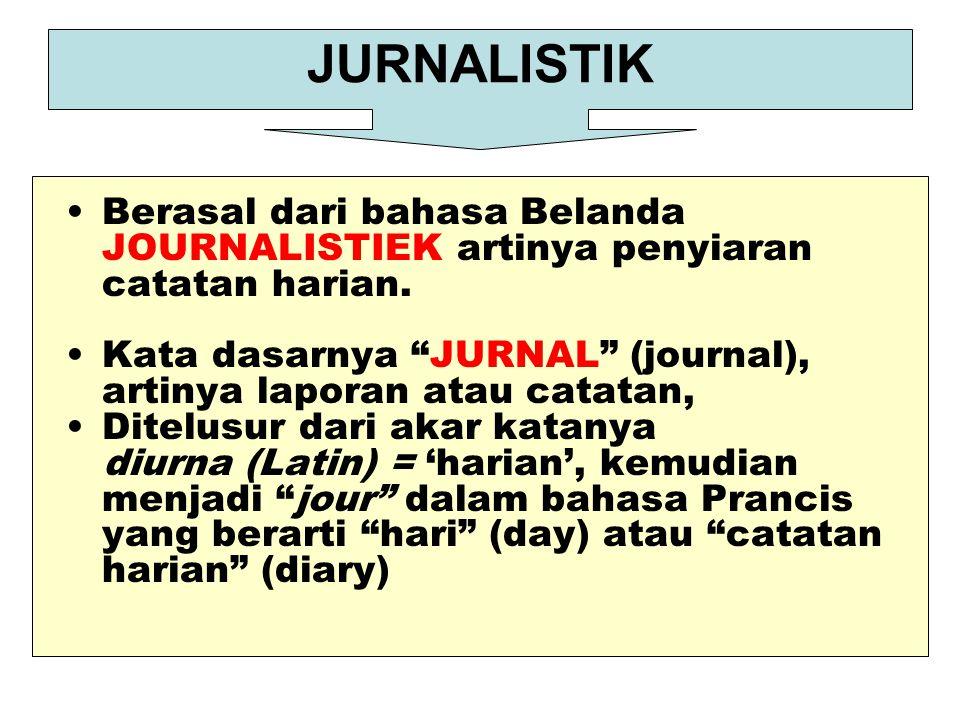 JURNALISTIK Berasal dari bahasa Belanda JOURNALISTIEK artinya penyiaran catatan harian.