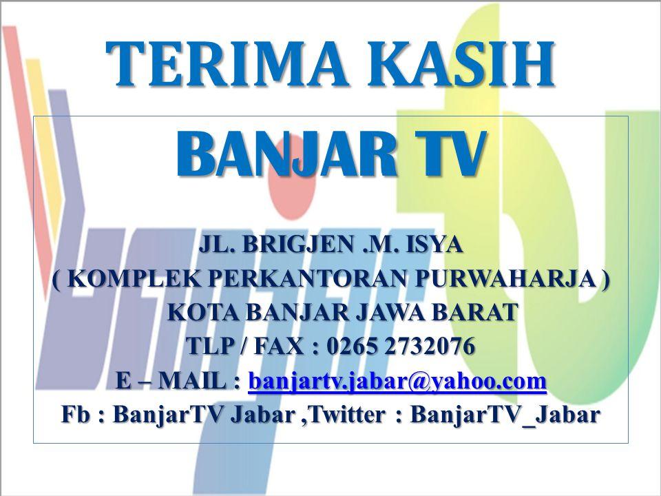 TERIMA KASIH BANJAR TV JL. BRIGJEN .M. ISYA