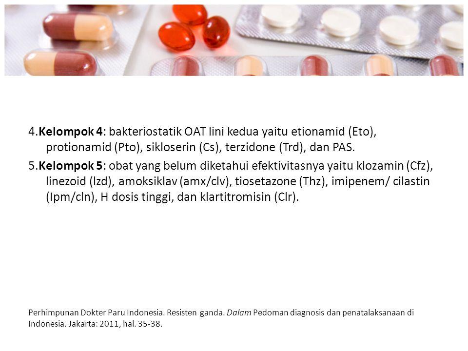 4.Kelompok 4: bakteriostatik OAT lini kedua yaitu etionamid (Eto), protionamid (Pto), sikloserin (Cs), terzidone (Trd), dan PAS.