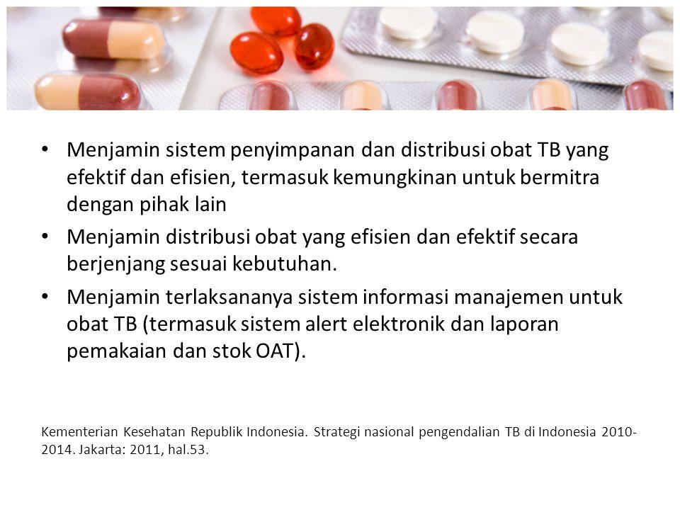 Menjamin sistem penyimpanan dan distribusi obat TB yang efektif dan efisien, termasuk kemungkinan untuk bermitra dengan pihak lain