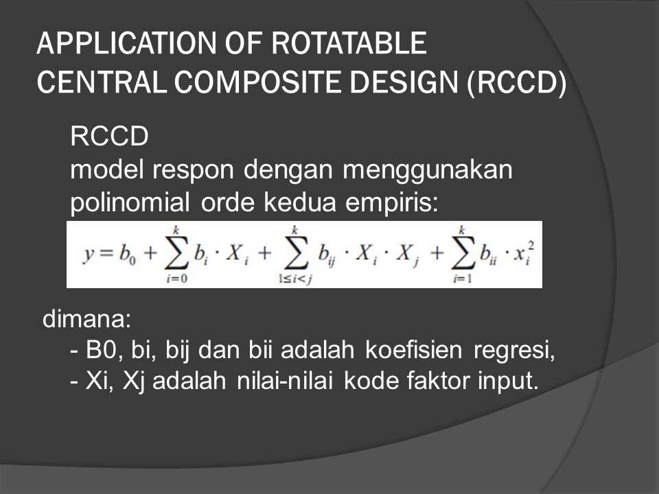 APPLICATION OF ROTATABLE CENTRAL COMPOSITE DESIGN (RCCD)