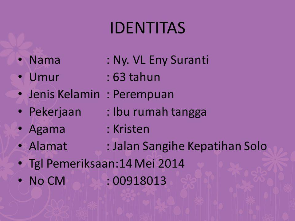 IDENTITAS Nama : Ny. VL Eny Suranti Umur : 63 tahun