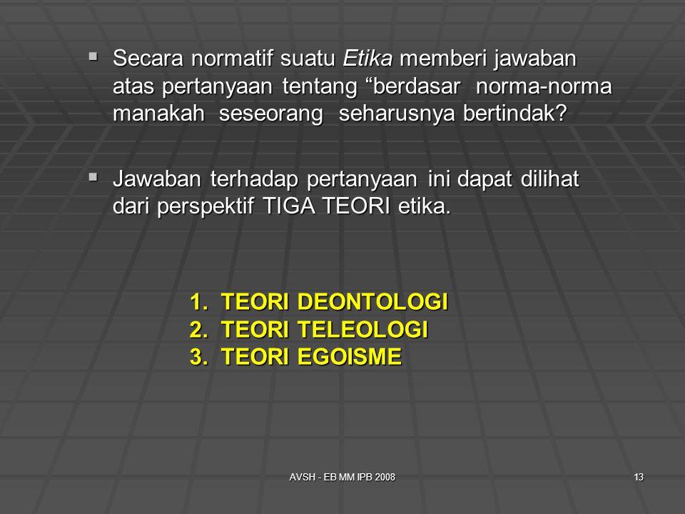 1. TEORI DEONTOLOGI 2. TEORI TELEOLOGI 3. TEORI EGOISME