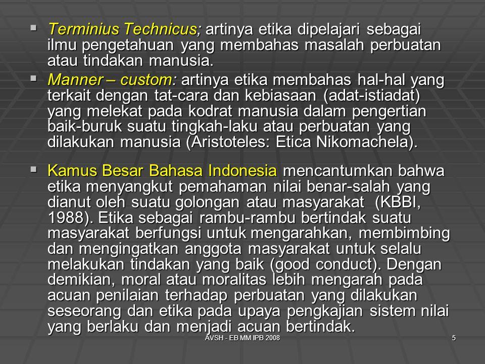 Terminius Technicus; artinya etika dipelajari sebagai ilmu pengetahuan yang membahas masalah perbuatan atau tindakan manusia.