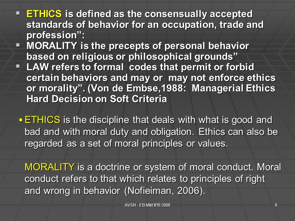 ETHICS is defined as the consensually accepted standards of behavior for an occupation, trade and profession :