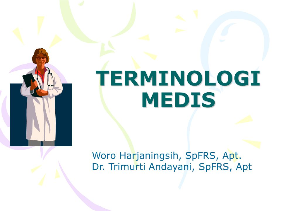 TERMINOLOGI MEDIS Woro Harjaningsih, SpFRS, Apt.
