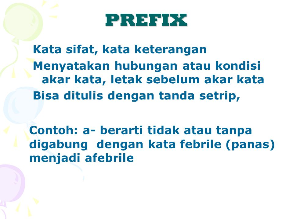 PREFIX Kata sifat, kata keterangan. Menyatakan hubungan atau kondisi akar kata, letak sebelum akar kata.