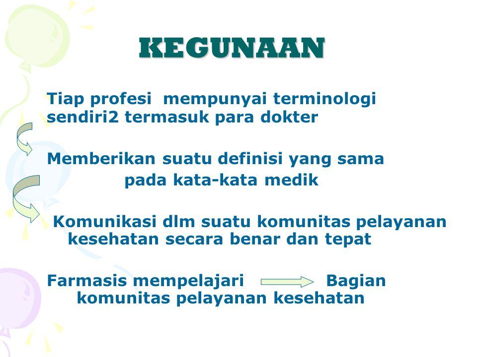 KEGUNAAN Tiap profesi mempunyai terminologi sendiri2 termasuk para dokter. Memberikan suatu definisi yang sama.