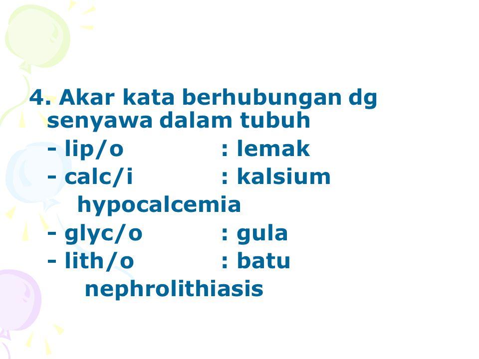 4. Akar kata berhubungan dg senyawa dalam tubuh