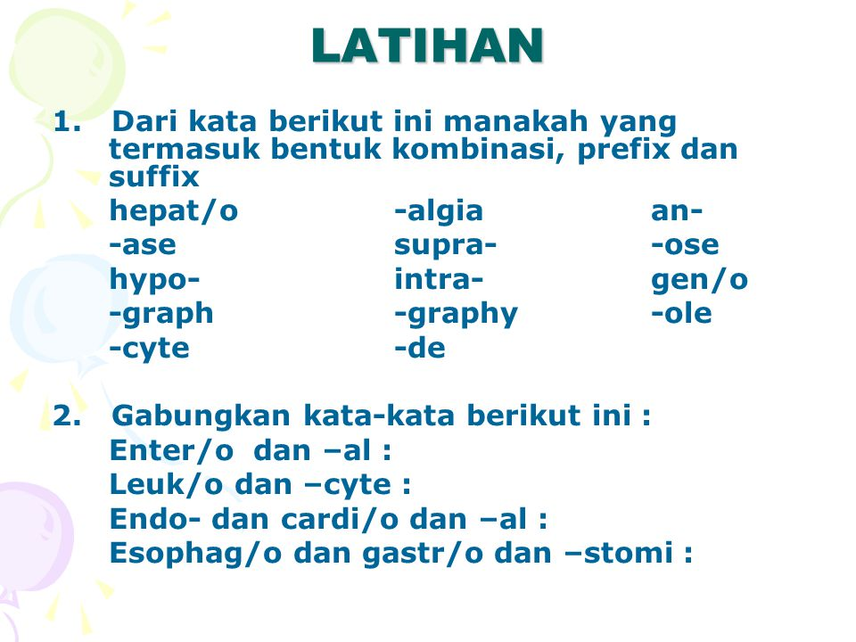LATIHAN 1. Dari kata berikut ini manakah yang termasuk bentuk kombinasi, prefix dan suffix. hepat/o -algia an-