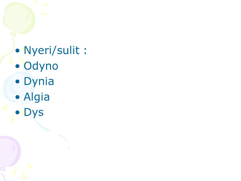 Nyeri/sulit : Odyno Dynia Algia Dys