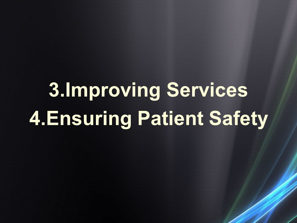 3.Improving Services 4.Ensuring Patient Safety