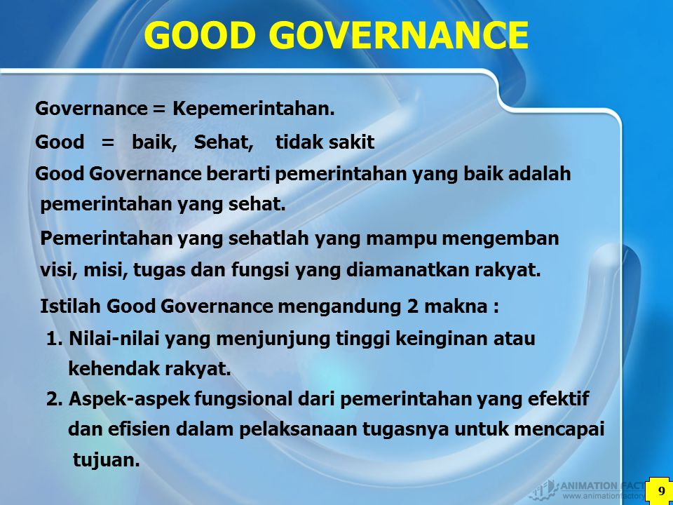 GOOD GOVERNANCE Governance = Kepemerintahan.