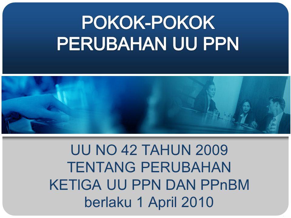 UU NO 42 TAHUN 2009 TENTANG PERUBAHAN KETIGA UU PPN DAN PPnBM berlaku 1 April 2010