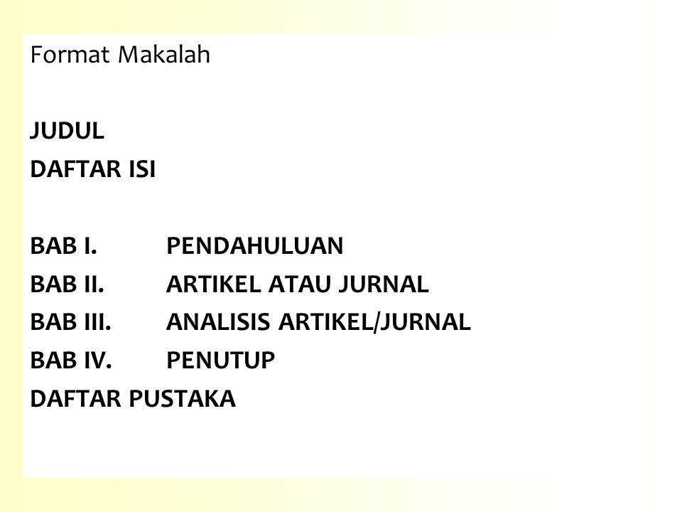 Format Makalah JUDUL. DAFTAR ISI. BAB I. PENDAHULUAN. BAB II. ARTIKEL ATAU JURNAL. BAB III. ANALISIS ARTIKEL/JURNAL.