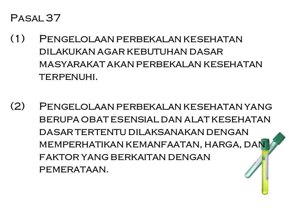 Pasal 37 (1) Pengelolaan perbekalan kesehatan dilakukan agar kebutuhan dasar masyarakat akan perbekalan kesehatan terpenuhi.