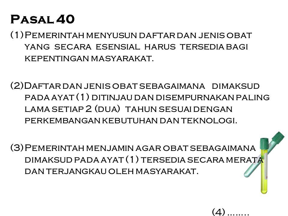 Pasal 40 (1) Pemerintah menyusun daftar dan jenis obat yang secara esensial harus tersedia bagi kepentingan masyarakat.