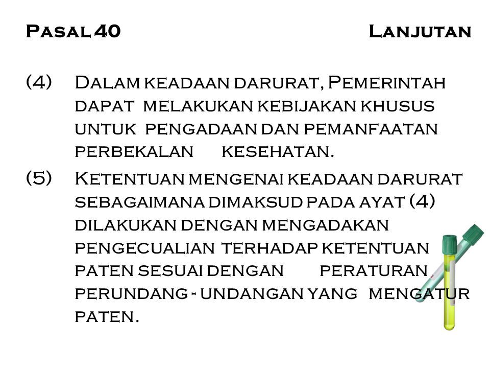 Pasal 40 Lanjutan (4) Dalam keadaan darurat, Pemerintah dapat melakukan kebijakan khusus untuk pengadaan dan pemanfaatan perbekalan kesehatan.