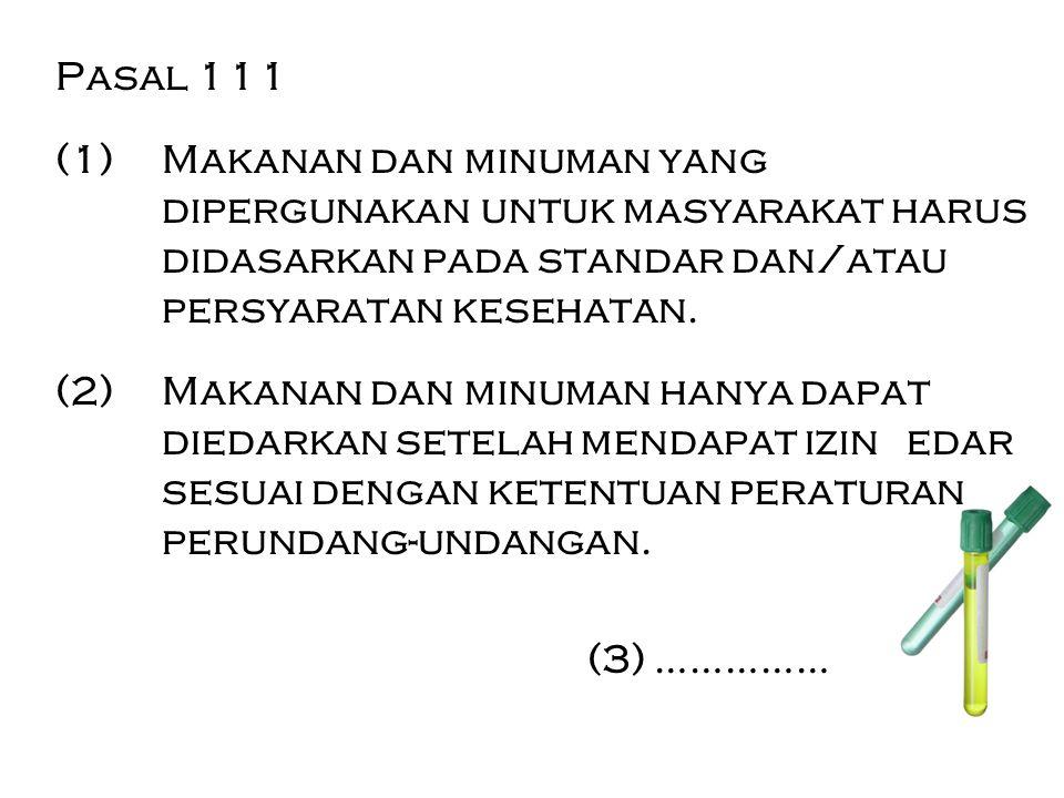 Pasal 111 (1) Makanan dan minuman yang dipergunakan untuk masyarakat harus didasarkan pada standar dan/atau persyaratan kesehatan.