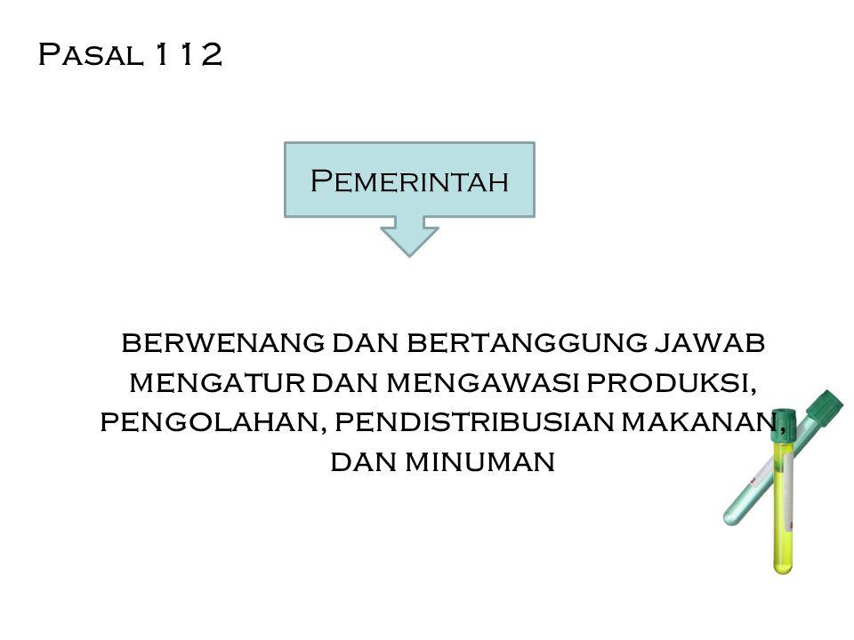 Pasal 112 berwenang dan bertanggung jawab mengatur dan mengawasi produksi, pengolahan, pendistribusian makanan, dan minuman
