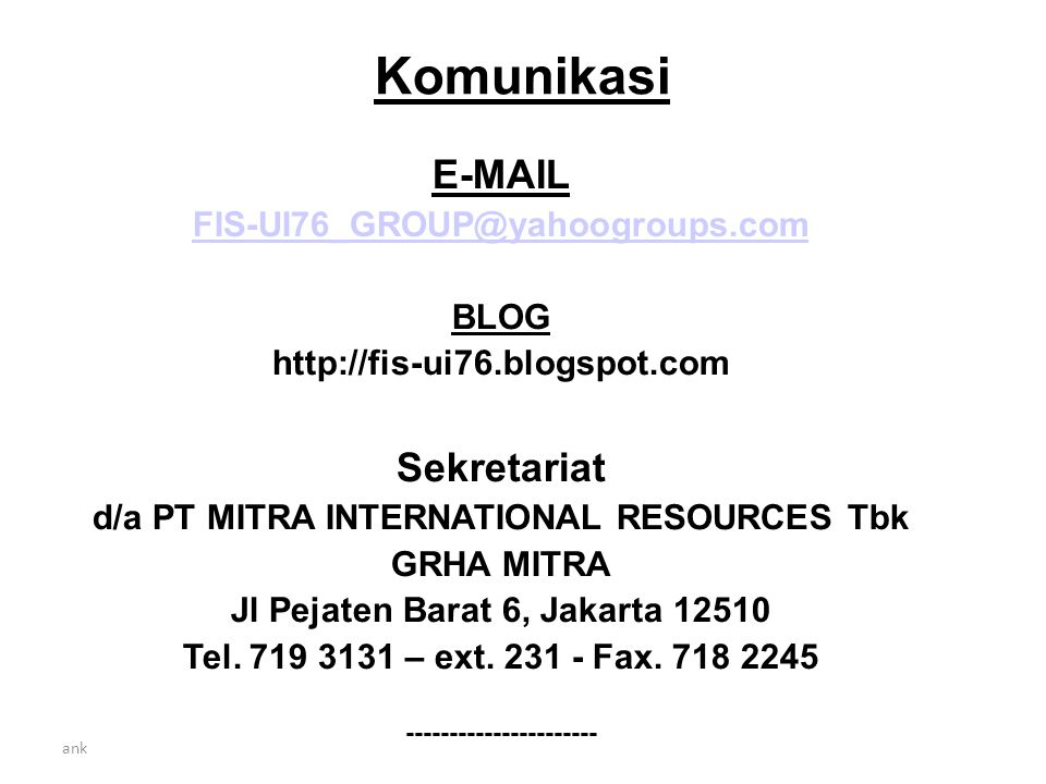 Komunikasi E-MAIL Sekretariat FIS-UI76_GROUP@yahoogroups.com BLOG