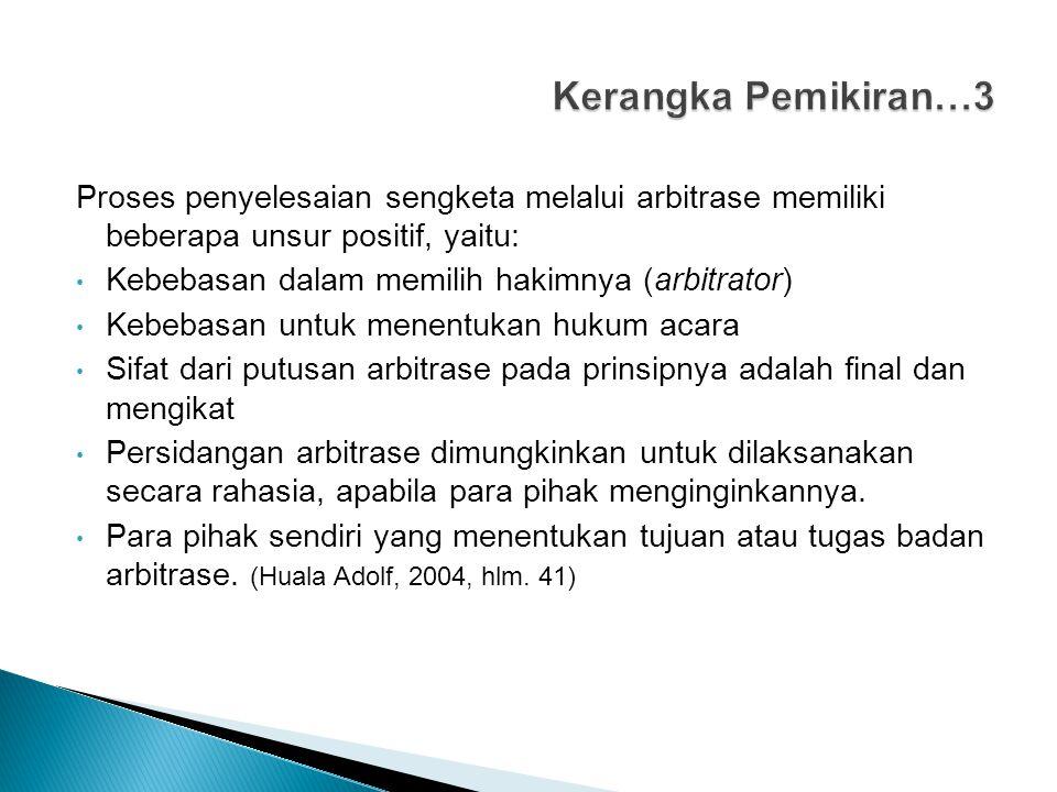 Kerangka Pemikiran…3 Proses penyelesaian sengketa melalui arbitrase memiliki beberapa unsur positif, yaitu: