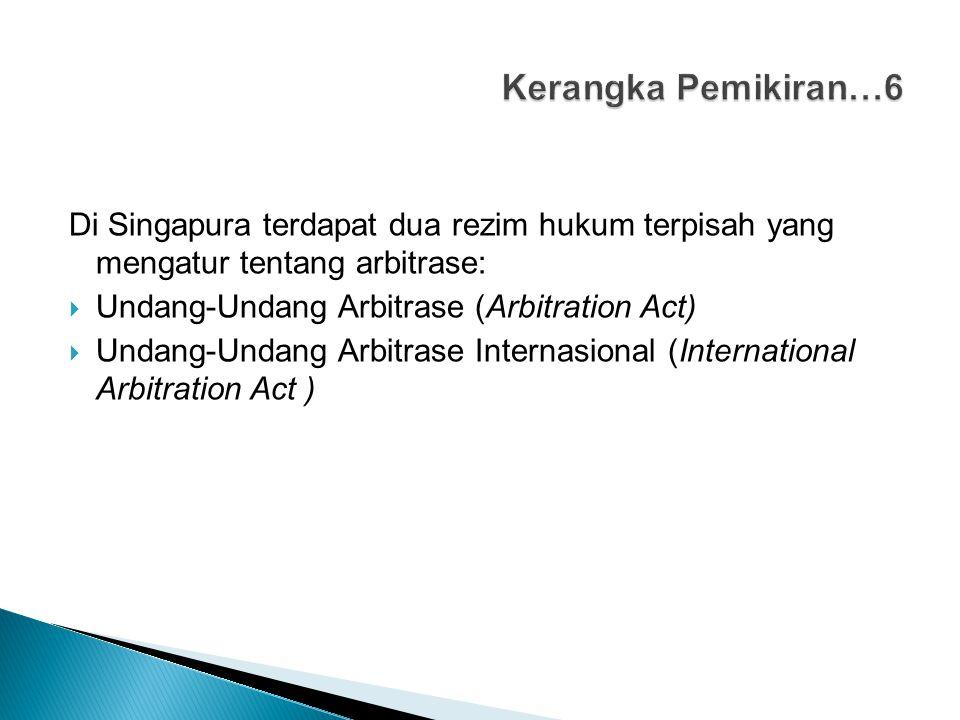 Kerangka Pemikiran…6 Di Singapura terdapat dua rezim hukum terpisah yang mengatur tentang arbitrase: