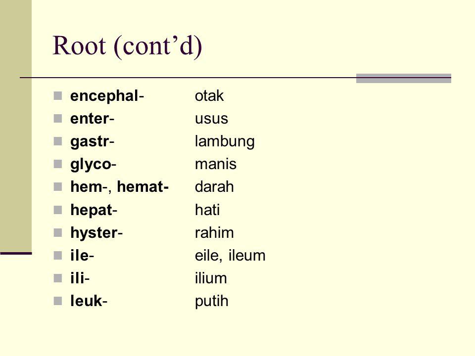 Root (cont'd) encephal- otak enter- usus gastr- lambung glyco- manis
