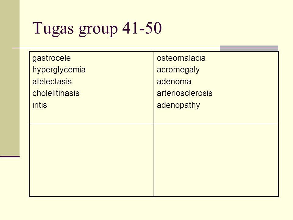 Tugas group 41-50 gastrocele hyperglycemia atelectasis cholelitihasis