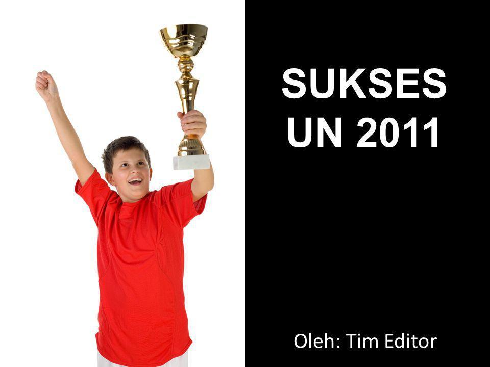 SUKSES UN 2011 Oleh: Tim Editor
