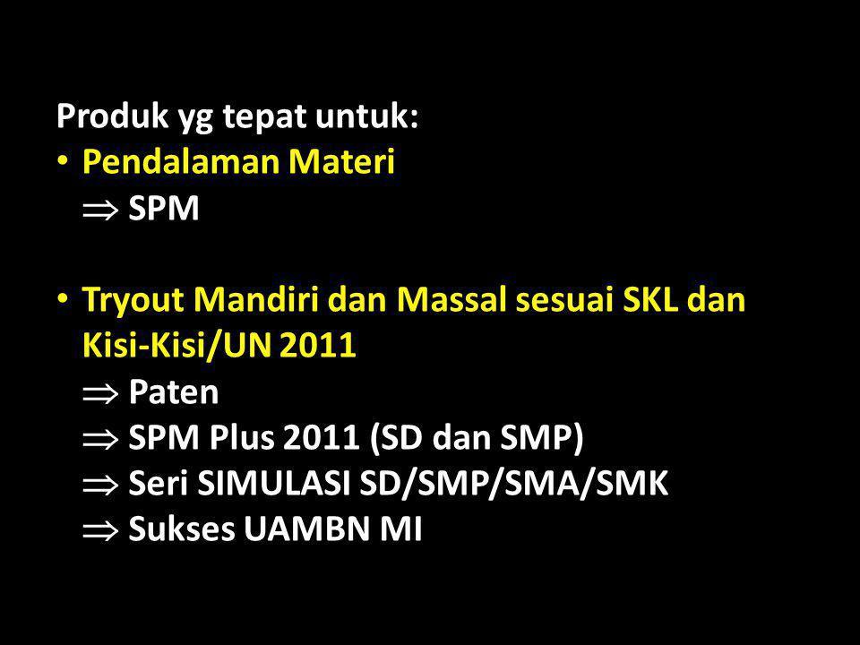 Produk yg tepat untuk: Pendalaman Materi.  SPM. Tryout Mandiri dan Massal sesuai SKL dan Kisi-Kisi/UN 2011.