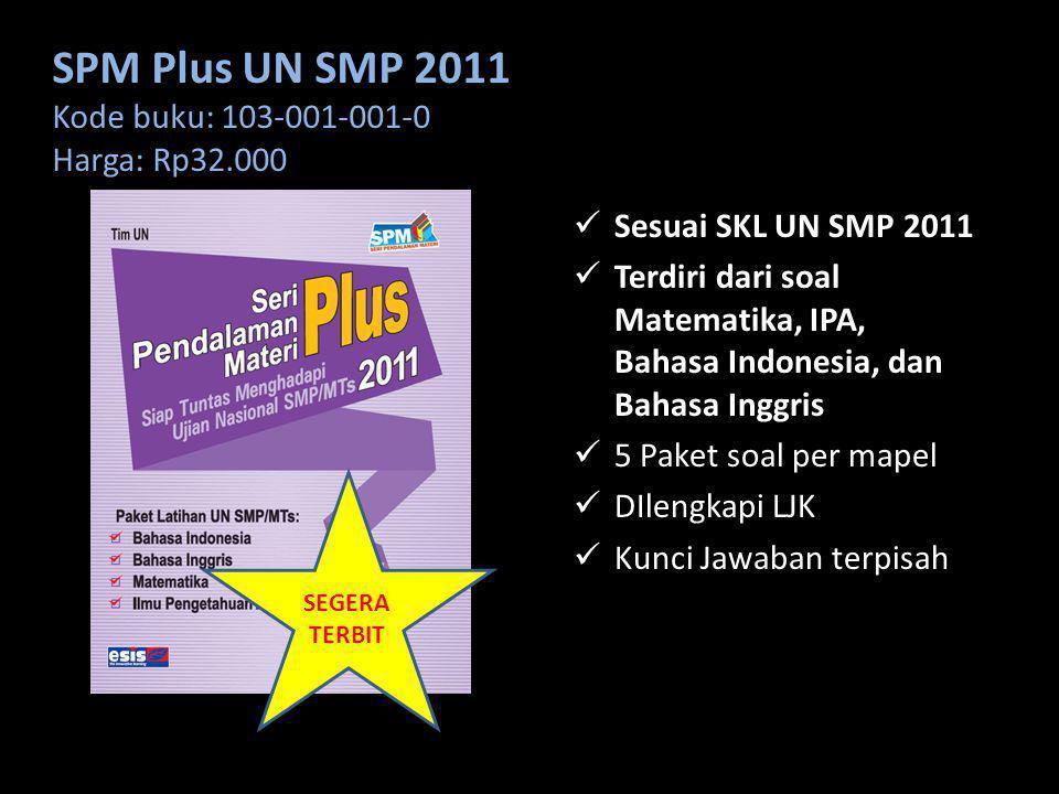 SPM Plus UN SMP 2011 Kode buku: 103-001-001-0 Harga: Rp32.000