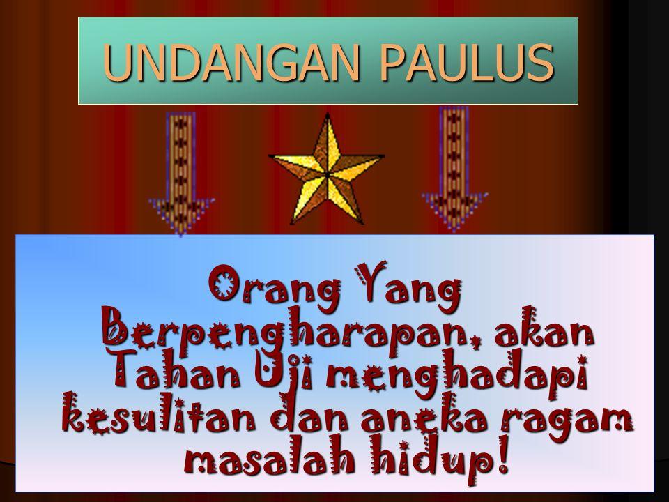 UNDANGAN PAULUS Orang Yang Berpengharapan, akan Tahan Uji menghadapi kesulitan dan aneka ragam masalah hidup!