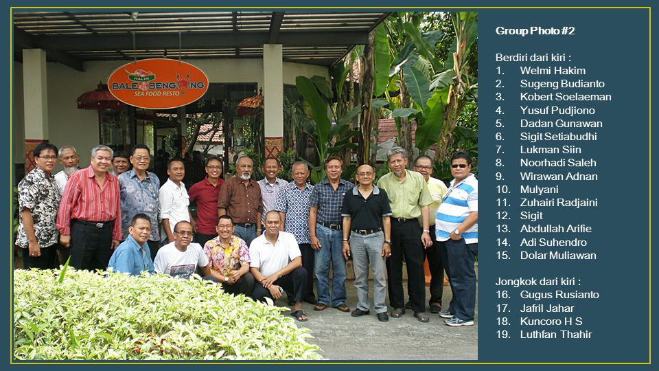 Group Photo #2 Berdiri dari kiri : Welmi Hakim. Sugeng Budianto. Kobert Soelaeman. Yusuf Pudjiono.
