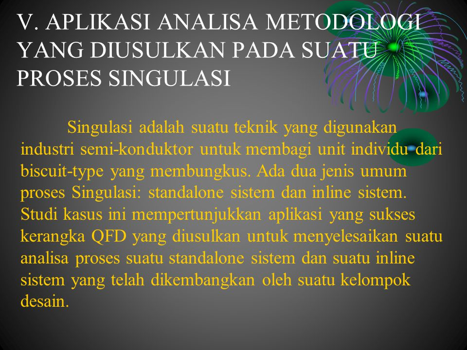 V. APLIKASI ANALISA METODOLOGI YANG DIUSULKAN PADA SUATU PROSES SINGULASI