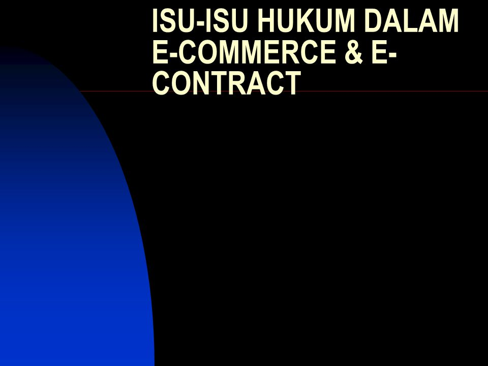 ISU-ISU HUKUM DALAM E-COMMERCE & E-CONTRACT