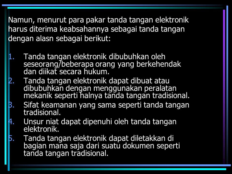 Namun, menurut para pakar tanda tangan elektronik harus diterima keabsahannya sebagai tanda tangan dengan alasn sebagai berikut: