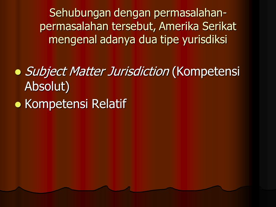 Subject Matter Jurisdiction (Kompetensi Absolut) Kompetensi Relatif