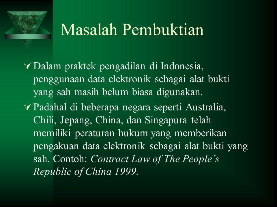 Masalah Pembuktian Dalam praktek pengadilan di Indonesia, penggunaan data elektronik sebagai alat bukti yang sah masih belum biasa digunakan.