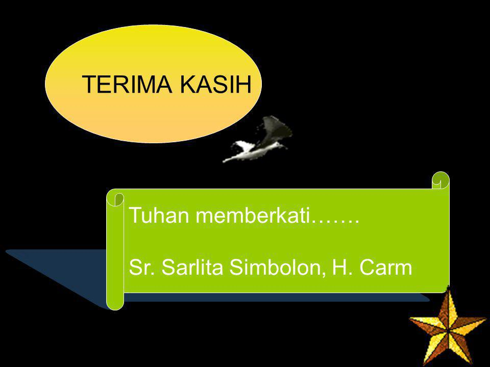 TERIMA KASIH Tuhan memberkati……. Sr. Sarlita Simbolon, H. Carm
