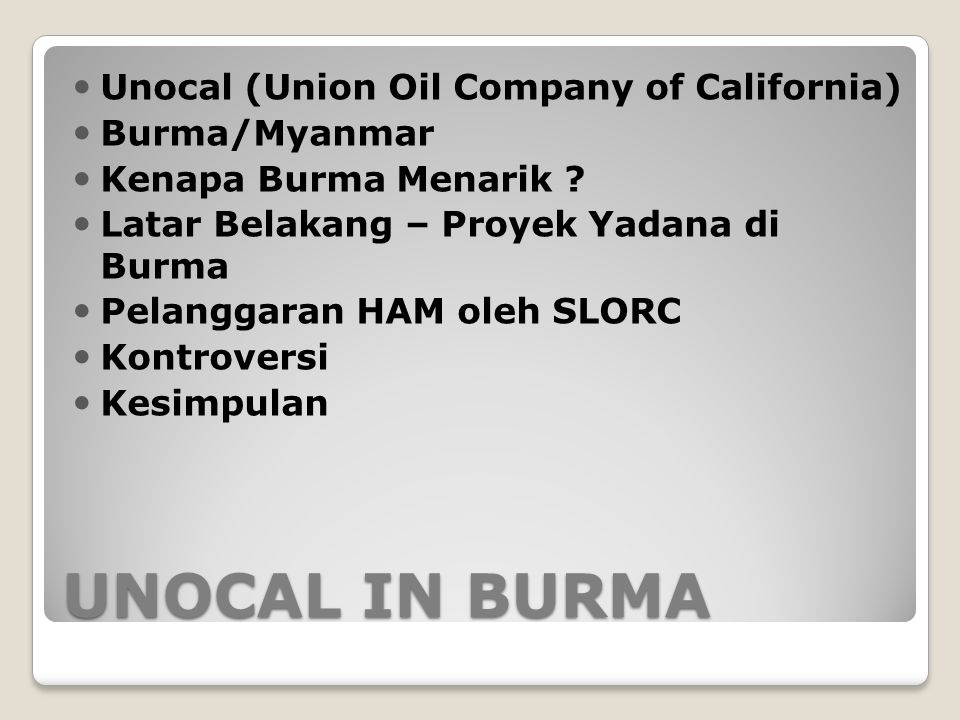 UNOCAL IN BURMA Unocal (Union Oil Company of California) Burma/Myanmar