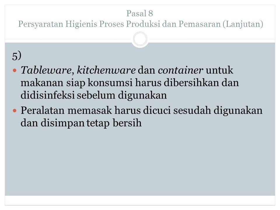 Pasal 8 Persyaratan Higienis Proses Produksi dan Pemasaran (Lanjutan)