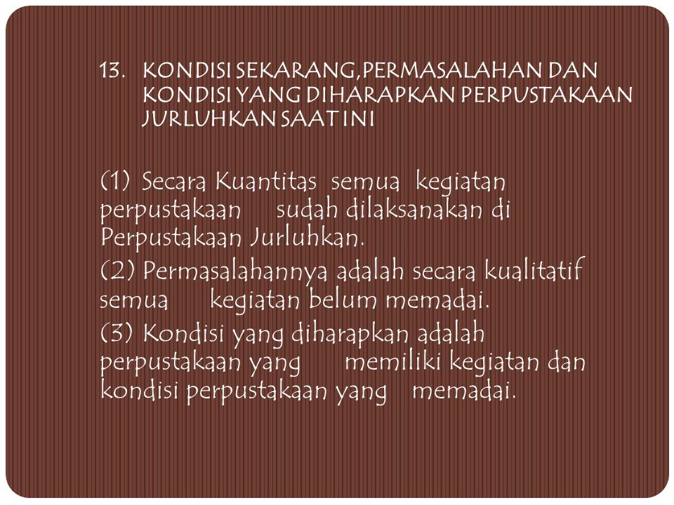 13. KONDISI SEKARANG,PERMASALAHAN DAN