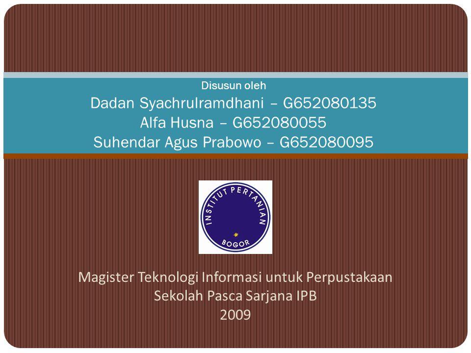 Disusun oleh Dadan Syachrulramdhani – G652080135 Alfa Husna – G652080055 Suhendar Agus Prabowo – G652080095