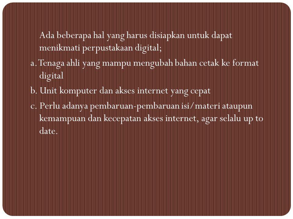 Ada beberapa hal yang harus disiapkan untuk dapat menikmati perpustakaan digital; a.