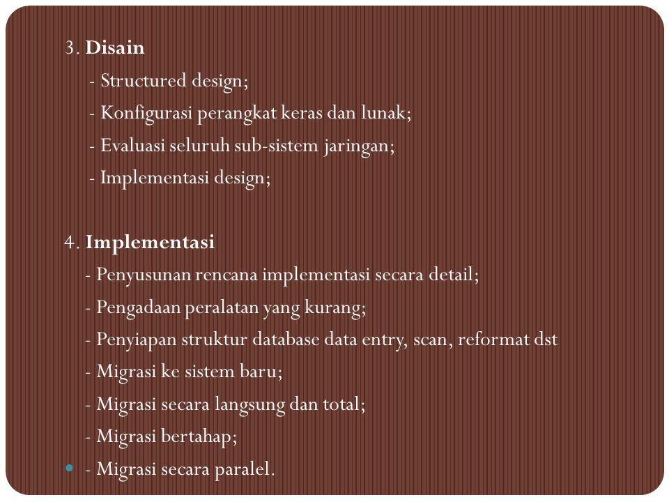 3. Disain - Structured design; - Konfigurasi perangkat keras dan lunak; - Evaluasi seluruh sub-sistem jaringan;