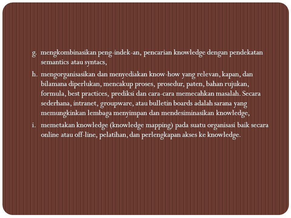 g. mengkombinasikan peng-indek-an, pencarian knowledge dengan pendekatan semantics atau syntacs, h.