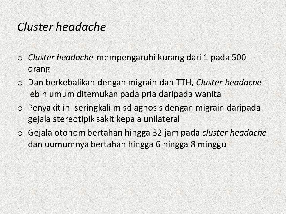 Cluster headache Cluster headache mempengaruhi kurang dari 1 pada 500 orang.