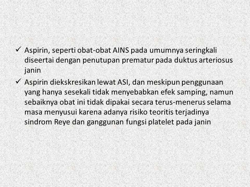 Aspirin, seperti obat-obat AINS pada umumnya seringkali diseertai dengan penutupan prematur pada duktus arteriosus janin