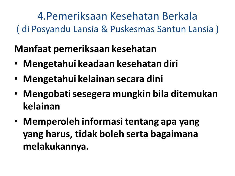 4.Pemeriksaan Kesehatan Berkala ( di Posyandu Lansia & Puskesmas Santun Lansia )